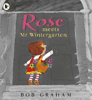 Rose Meets Mr.Wintergarten by Bob Graham
