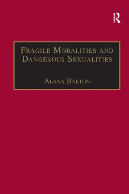 Fragile Moralities and Dangerous Sexualities by Alana Barton