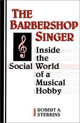 The Barbershop Singer by Robert A. Stebbins
