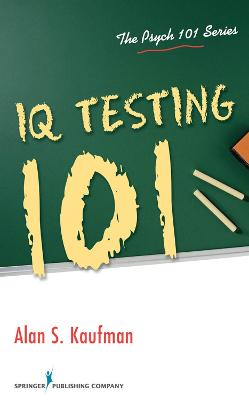 IQ Testing 101 by Alan Kaufman