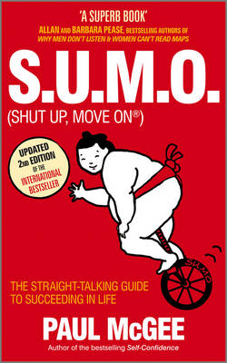S.U.M.O. (shut Up, Move On): The Straight Talking Guide to Creating and Enjoying a Brilliant Life by Paul McGee