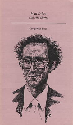 Matt Cohen and His Works by George Woodcock