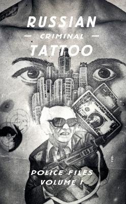 Russian Criminal Tattoo: Police Files: Volume I by Damon Murray