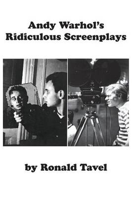 Andy Warhol's Ridiculous Screenplays by Ronald Tavel