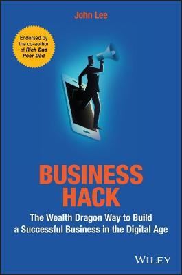 Business Hack: The Wealth Dragon Way to Build a Successful Business in the Digital Age by John Lee