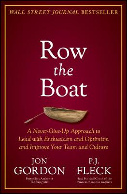 Row the Boat: A Never-Give-Up Approach to Lead with Enthusiasm and Optimism and Improve Your Team and Culture by Jon Gordon