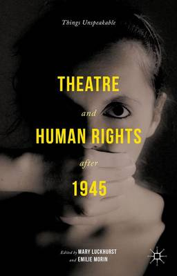Theatre and Human Rights after 1945 by Mary Luckhurst