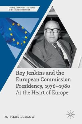 Roy Jenkins and the European Commission Presidency, 1976 -1980 by N. Piers Ludlow