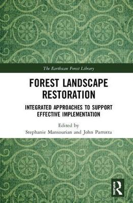 Forest Landscape Restoration: Integrated Approaches to Support Effective Implementation book