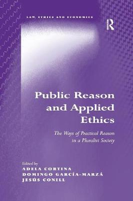 Public Reason and Applied Ethics: The Ways of Practical Reason in a Pluralist Society by Adela Cortina