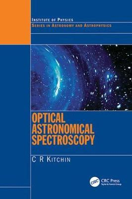 Optical Astronomical Spectroscopy by C. R. Kitchin
