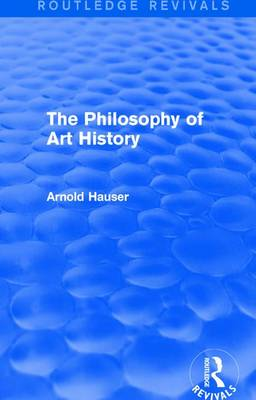 The Philosophy of Art History by Arnold Hauser