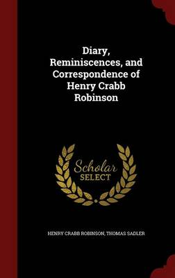 Diary, Reminiscences, and Correspondence of Henry Crabb Robinson book