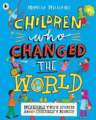 Children Who Changed the World: Incredible True Stories About Children's Rights! book
