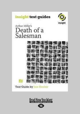 Arthur Miller's Death of a Salesman: Insight Text Guide by Iain Sinclair