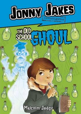 Jonny Jakes Investigates the Old School Ghoul by Malcolm Judge