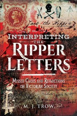 Interpreting the Ripper Letters: Missed Clues and Reflections on Victorian Society by Trow, M J
