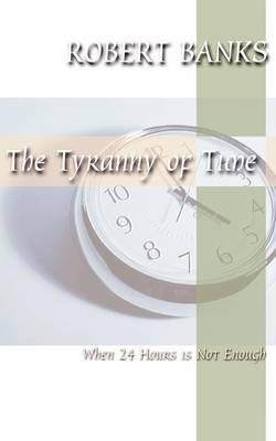 Tyranny of Time by Robert J. Banks