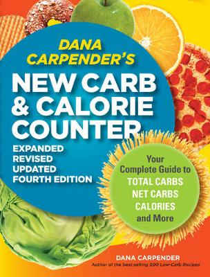 Dana Carpender's New Carb and Calorie Counter by Dana Carpender