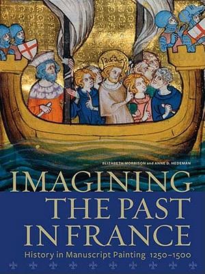 Imagining the Past in France by Elizabeth Morrison