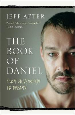 The Book of Daniel: From Silverchair to Dreams by Jeff Apter