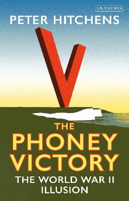 Phoney Victory by Peter Hitchens