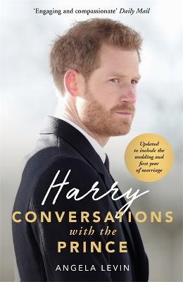 Harry: Conversations with the Prince - INCLUDES EXCLUSIVE ACCESS & INTERVIEWS WITH PRINCE HARRY by Angela Levin