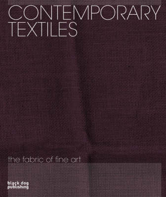 Contemporary Textiles: The Fabric of Fine Art by Nadine Monem