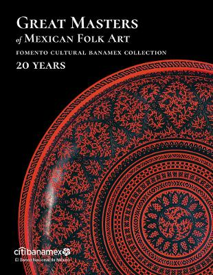 Great Masters of Mexican Folk Art: 20 Years book