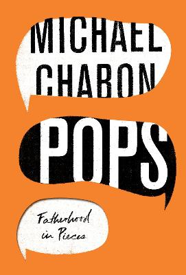 Pops: Fatherhood in Pieces by Michael Chabon