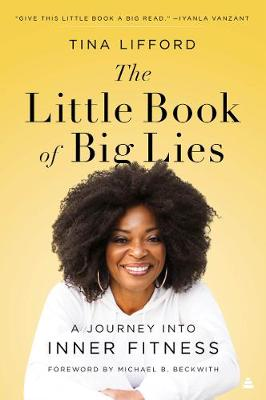 The Little Book of Big Lies: A Journey into Inner Fitness by Tina Lifford