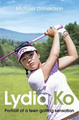Lydia Ko: Portrait of a teen golfing sensation book