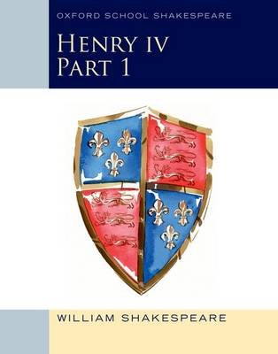 Oxford School Shakespeare: Henry IV Part 1 by William Shakespeare