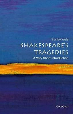 Shakespeare's Tragedies: A Very Short Introduction by Stanley Wells