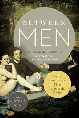 Between Men: English Literature and Male Homosocial Desire by Eve Kosofsky Sedgwick