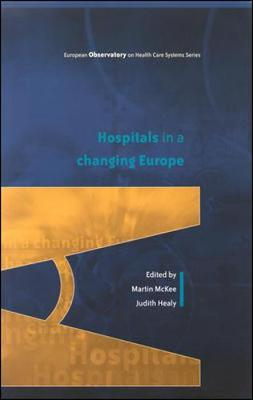 Hospitals in a Changing Europe by Martin McKee