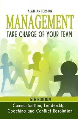 Management: Take Charge of Your Team: Communication, Leadership, Coaching and Conflict Resolution by Alan Anderson