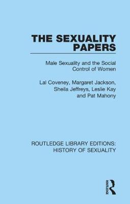 The Sexuality Papers: Male Sexuality and the Social Control of Women by Lal Coveney