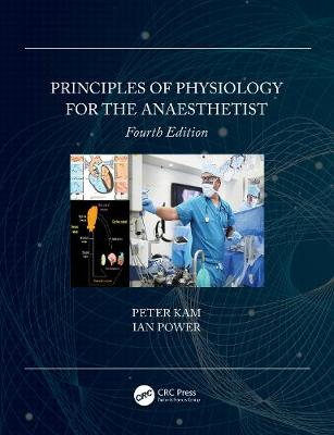 Principles of Physiology for the Anaesthetist by Peter Kam
