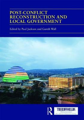 Post-conflict Reconstruction and Local Government by Paul Jackson