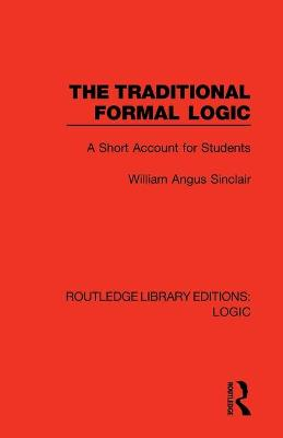 The Traditional Formal Logic: A Short Account for Students by William Angus Sinclair