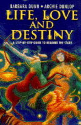 Life, Love and Destiny by Barbara Dunn