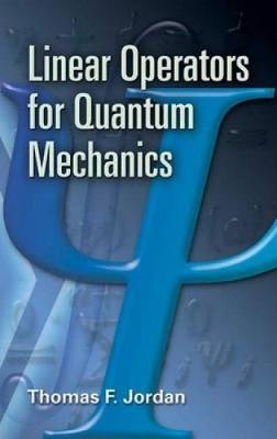 Linear Operators for Quantum Mechanics by Thomas F. Jordan