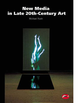 New Media in Late 20th Century Art by Michael Rush