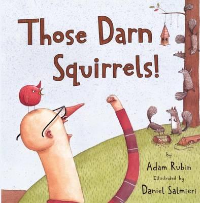 Those Darn Squirrels! by Adam Rubin