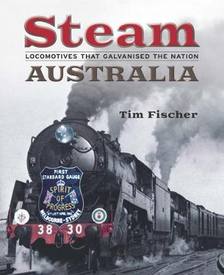 Steam Australia: Locomotives that Galvanised the Nation by Tim Fischer