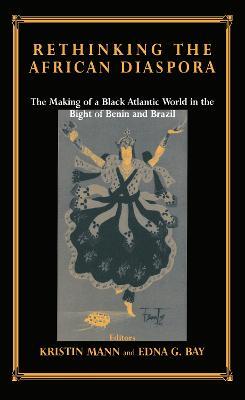 Rethinking the African Diaspora by Kristin Mann