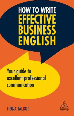 How to Write Effective Business English: Your Guide to Excellent Professional Communication by Fiona Talbot
