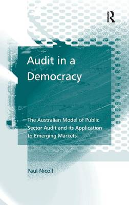 Audit in a Democracy: The Australian Model of Public Sector Audit and its Application to Emerging Markets by Paul Nicoll