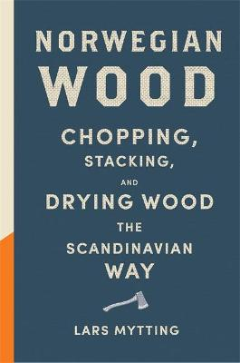 Norwegian Wood: The pocket guide to chopping, stacking and drying wood the Scandinavian way book